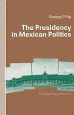 The Presidency in Mexican Politics
