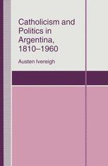 Catholicism and Politics in Argentina, 1810–1960