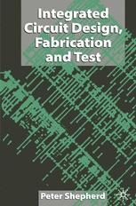 Integrated Circuit Design, Fabrication and Test