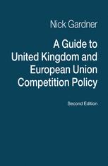 A Guide to United Kingdom and European Union Competition Policy