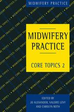 MIDWIFERY PRACTICE: Core Topics 2
