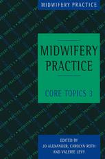 Midwifery Practice: Core Topics 3