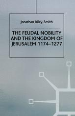 The Feudal Nobility and The Kingdom of Jerusalem, 1174–1277