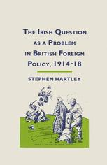 The Irish Question as a Problem in British Foreign Policy, 1914–18