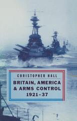 Britain America and Arms Control, 1921–37