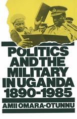 Politics and the Military in Uganda, 1890–1985