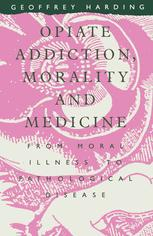Opiate Addiction, Morality and Medicine