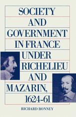 Society and Government in France under Richelieu and Mazarin, 1624–61