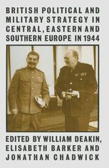 British Political and Military Strategy in Central, Eastern and Southern Europe in 1944