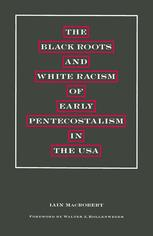 The Black Roots and White Racism of Early Pentecostalism in the USA