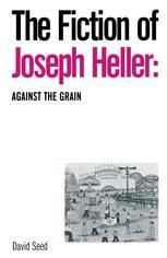 The Fiction of Joseph Heller: Againts the Grain