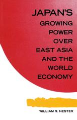 Japan's Growing Power over East Asia and the World Economy: Ends and Means