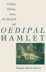 Fielding, Dickens, Gosse, Iris Murdoch and Oedipal Hamlet