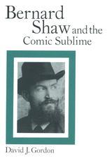 Bernard Shaw and the Comic Sublime