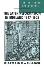 The Later Reformation in England 1547–1603