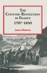 The Counter-Revolution in France 1787–1830