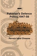 Pakistan's Defence Policy, 1947–58