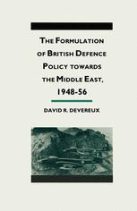 The Formulation of British Defense Policy Towards the Middle East, 1948–56