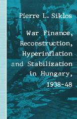 War Finance, Reconstruction, Hyperinflation and Stabilization in Hungary, 1938–48