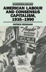 American Labour and Consensus Capitalism, 1935–1990
