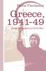 Greece, 1941–49: From Resistance to Civil War