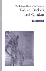 The Politics of Style in the Fiction of Balzac, Beckett and Cortázar