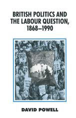British Politics and the Labour Question, 1868–1990