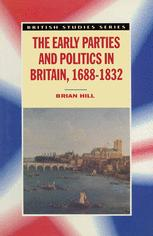 The Early Parties and Politics in Britain, 1688–1832