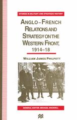Anglo—French Relations and Strategy on the Western Front, 1914–18