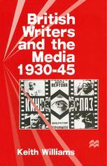 British Writers and the Media, 1930–45