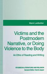 Victims and the Postmodern Narrative or Doing Violence to the Body