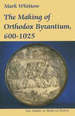 The Making of Orthodox Byzantium, 600–1025