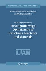 IUTAM Symposium on Topological Design Optimization of Structures, Machines and Materials