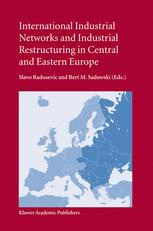 International Industrial Networks and Industrial Restructuring in Central and Eastern Europe