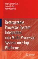 Retargetable Processor System Integration into Multi-Processor System-on-Chip Platforms