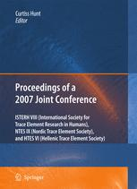 Proceedings of the VIIIth Conference of the International Society for Trace Element Research in Humans (ISTERH), the IXth Conference of the Nordic Trace Element Society (NTES), and the VIth Conference of the Hellenic Trace Element Society (HTES), 2007
