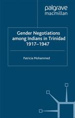 Gender Negotiations among Indians in Trinidad 1917–1947