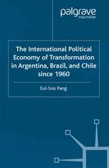 The International Political Economy of Transformation in Argentina, Brazil, and Chile since 1960