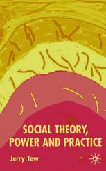Social Theory, Power and Practice