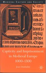 Captivity and Imprisonment in Medieval Europe, 1000–1300