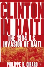 Clinton in Haiti: The 1994 U.S. Invasion of Haiti