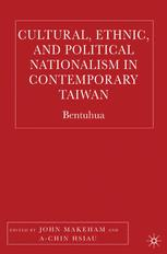 Cultural, Ethnic, and Political Nationalism in Contemporary Taiwan