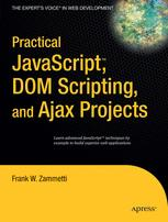 Practical JavaScript™, DOM Scripting, and Ajax Projects