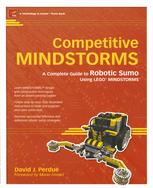 Competitive MINDSTORMS™: A Complete Guide to Robotic Sumo using LEGO® MINDSTORMS™