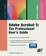 Adobe Acrobat 5: The Professional User's Guide
