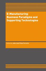 E-Manufacturing: Business Paradigms and Supporting Technologies