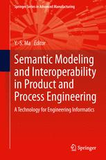 Semantic Modeling and Interoperability in Product and Process Engineering