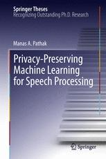Privacy-Preserving Machine Learning for Speech Processing