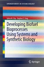 Developing Biofuel Bioprocesses Using Systems and Synthetic Biology