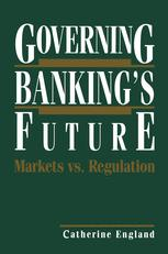 Governing Banking's Future: Markets vs. Regulation